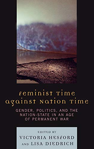 9780739111239: Feminist Time against Nation Time: Gender, Politics, and the Nation-State in an Age of Permanent War