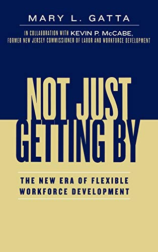 9780739111536: Not Just Getting By: The New Era of Flexible Workforce Development