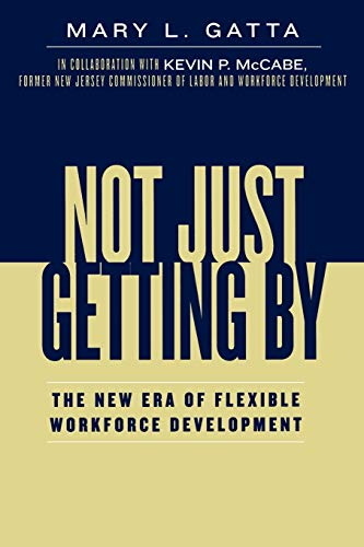 9780739111543: Not Just Getting By: The New Era of Flexible Workforce Development