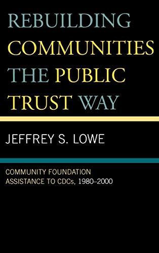 9780739111567: Rebuilding Communities the Public Trust Way: Community Foundation Assistance to CDCs, 1980D2000