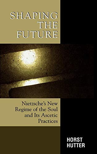 9780739111833: Shaping the Future: Nietzsche's New Regime of the Soul and Its Ascetic Practices (Critical Perspectives on Crime and Inequality)