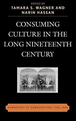 9780739112076: Consuming Culture in the Long Nineteenth Century: Narratives of Consumption, 1700D1900