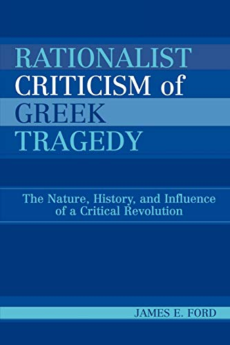 9780739112199: Rationalist Criticism of Greek Tragedy: The Nature, History, and Influence of a Critical Revolution