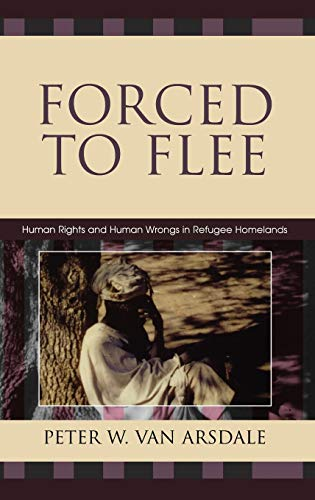 Forced to Flee: Human Rights and Human Wrongs in Refugee Homelands (Program in Migration and ...