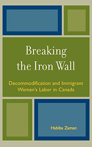 9780739112359: Breaking the Iron Wall: Decommodification and Immigrant Women's Labor in Canada