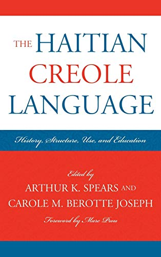 The Haitian Creole Language: History, Structure, Use,: Spears, Arthur K./
