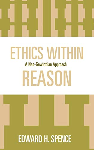 9780739112380: Ethics Within Reason: A Neo-Gewirthian Approach