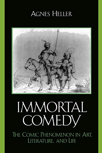 9780739112465: The Immortal Comedy: The Comic Phenomenon in Art, Literature, and Life