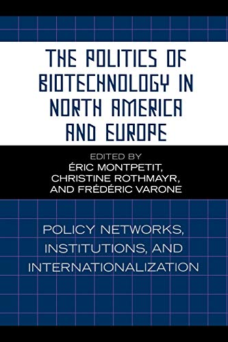 9780739112489: The Politics of Biotechnology in North America and Europe: Policy Networks, Institutions and Internationalization (Studies in Public Policy)