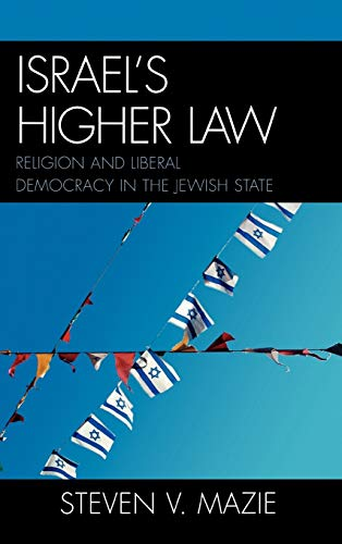9780739112595: Israel's Higher Law: Religion and Liberal Democracy in the Jewish State