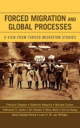 Forced Migration and Global Processes: A View: Editor-Francois Crepeau; Editor-Delphine
