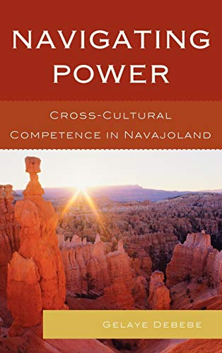 9780739113011: Navigating Power: Cross-Cultural Competence in Navajo Land