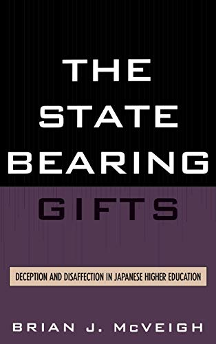 9780739113448: The State Bearing Gifts: Deception and Disaffection in Japanese Higher Education