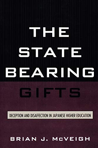 9780739113455: The State Bearing Gifts: Deception and Disaffection in Japanese Higher Education