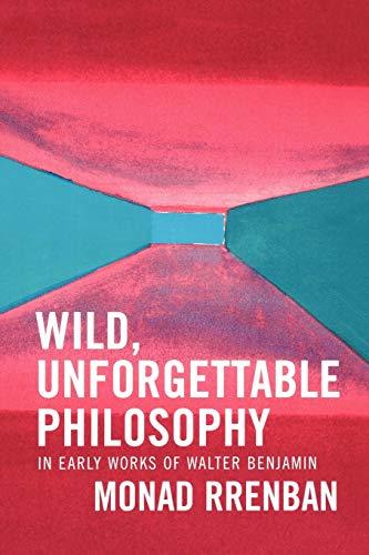Wild, Unforgettable Philosophy in Early Works of Walter Benjamin: Rrenban, Monad