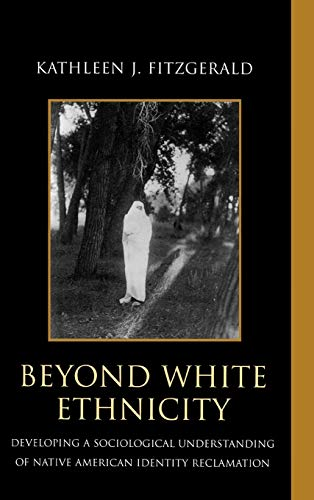 9780739113936: Beyond White Ethnicity: Developing a Sociological Understanding of Native American Identity Reclamation