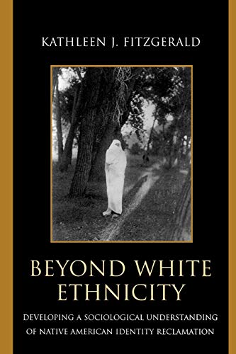 9780739113943: Beyond White Ethnicity: Developing a Sociological Understanding of Native American Identity Reclamation