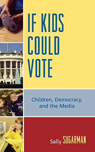 9780739113950: If Kids Could Vote: Children, Democracy, and the Media
