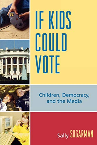 9780739113967: If Kids Could Vote: Children, Democracy, and the Media