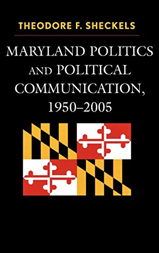 Maryland Politics and Political Communication, 1950-2005: Theodore F. Sheckels