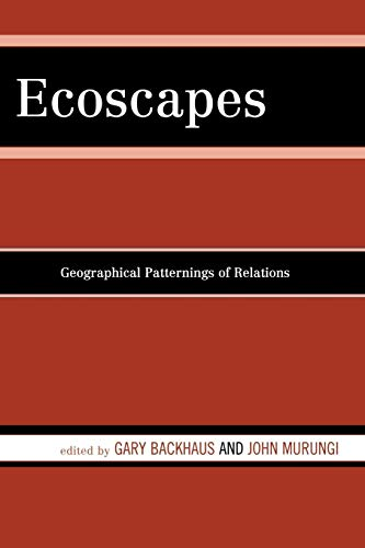 Ecoscapes: Geographical Patternings of Relations: Backhaus, Gary; Murungi,