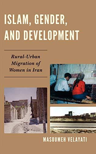 Islam, Gender, and Development: Rural-urban Migration of Women in Iran (Hardback): Masoumeh ...