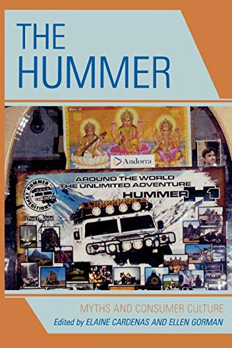 The Hummer: Myths and Consumer Culture: Editor-Elaine Cardenas; Editor-Ellen