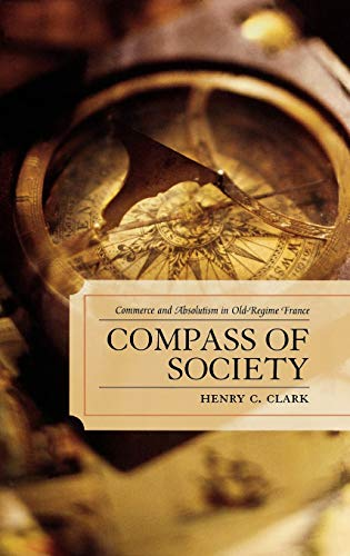 9780739114827: Compass of Society: Commerce And Absolutism In Old-Regime France