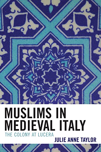 Muslims in Medieval Italy: The Colony at Lucera: Julie Taylor
