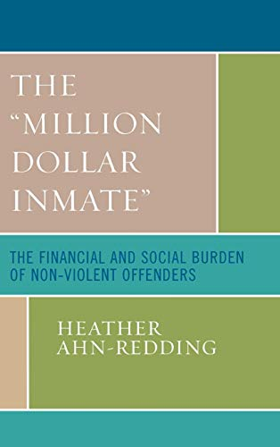 9780739114964: The 'Million Dollar Inmate': The Financial and Social Burden of Nonviolent Offenders