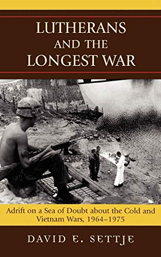 9780739115312: Lutherans and the Longest War: Adrift on a Sea of Doubt about the Cold and Vietnam Wars, 1964-1975