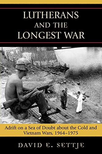 9780739115329: Lutherans and the Longest War: Adrift on a Sea of Doubt about the Cold and Vietnam Wars, 1964-1975
