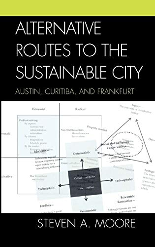 9780739115336: Alternative Routes to the Sustainable City: Austin, Curitiba, and Frankfurt