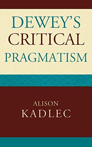 9780739115497: Dewey's Critical Pragmatism