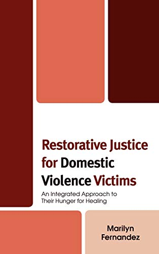 9780739115534: Restorative Justice for Domestic Violence Victims: An Integrated Approach to Their Hunger for Healing