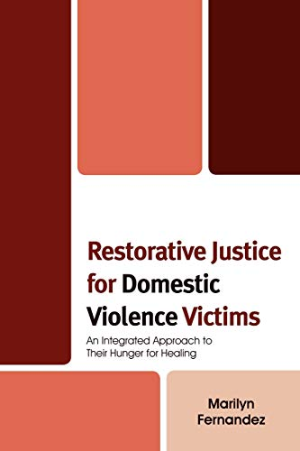 9780739115541: Restorative Justice for Domestic Violence Victims: An Integrated Approach to Their Hunger for Healing