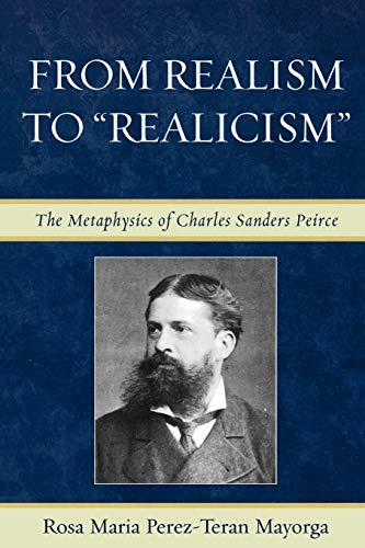 9780739115589: From Realism to 'Realicism': The Metaphysics of Charles Sanders Peirce