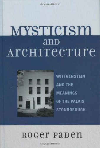 9780739115619: Mysticism and Architecture: Wittgenstein and the Meanings of the Palais Stonborough (Toposophia: Sustainability, Dwelling, Design)