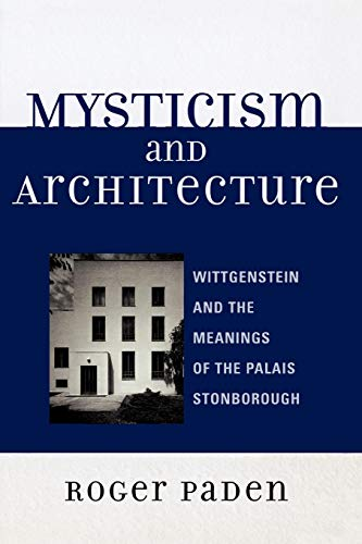 9780739115626: Mysticism and Architecture: Wittgenstein and the Meanings of the Palais Stonborough (Toposophia: Sustainability, Dwelling, Design)
