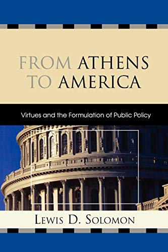 From Athens to America: Virtues and the Formulation of Public Policy: Lewis D. Solomon