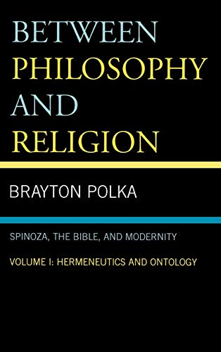 9780739116012: Between Philosophy and Religion: Spinoza, the Bible, and Modernity, Volume 1 - Hermeneutics and Ontology