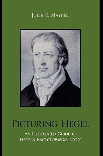 9780739116166: Picturing Hegel: An Illustrated Guide to Hegel's Encyclopaedia Logic: An Illustrated Guide to Hegel's Encyclopaedia Logic