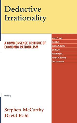 Deductive Irrationality: A Commonsense Critique of Economic Rationalism: Lexington Books