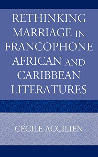 9780739116579: Rethinking Marriage in Francophone African and Caribbean Literatures (After the Empire: The Francophone World and Postcolonial France)