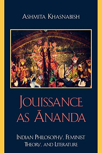9780739116739: Jouissance as Ananda: Indian Philosophy, Feminist Theory, and Literature