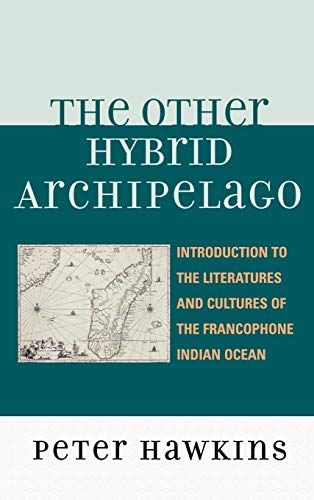 9780739116760: The Other Hybrid Archipelago: Introduction to the Literatures and Cultures of the Francophone Indian Ocean (After the Empire: The Francophone World and Postcolonial France)