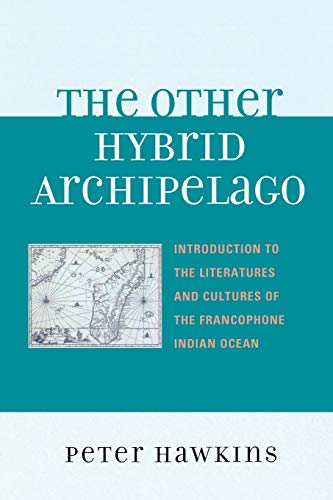 9780739116777: The Other Hybrid Archipelago: Introduction to the Literatures and Cultures of the Francophone Indian Ocean (After the Empire: The Francophone World and Postcolonial France)