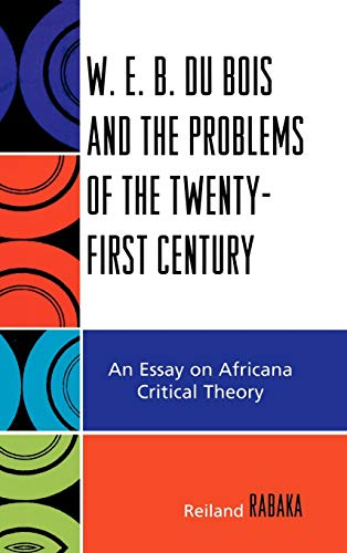 9780739116821: W.E.B. Du Bois and the Problems of the Twenty-First Century: An Essay on Africana Critical Theory