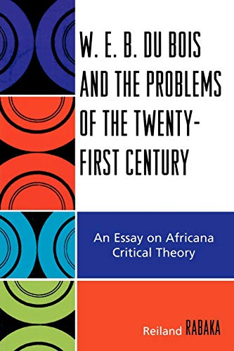 9780739116838: W.E.B. Du Bois and the Problems of the Twenty-First Century: An Essay on Africana Critical Theory