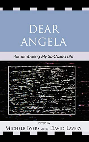Dear Angela: Remembering My So-Called Life (Critical: Editor-Michele Byers; Editor-David